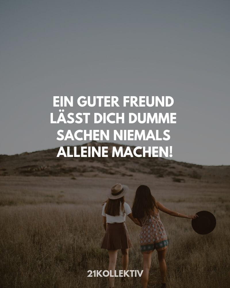 Ein guter Freund lässt dich dumme Sachen niemals alleine machen! | Mehr Sprüche / Zitate / Quotes/ Freundschaft / Liebe / Beste Freundin / tiefgründig / lustig / schön & Sachen zum nachdenken findest du auf 21kollektiv.de