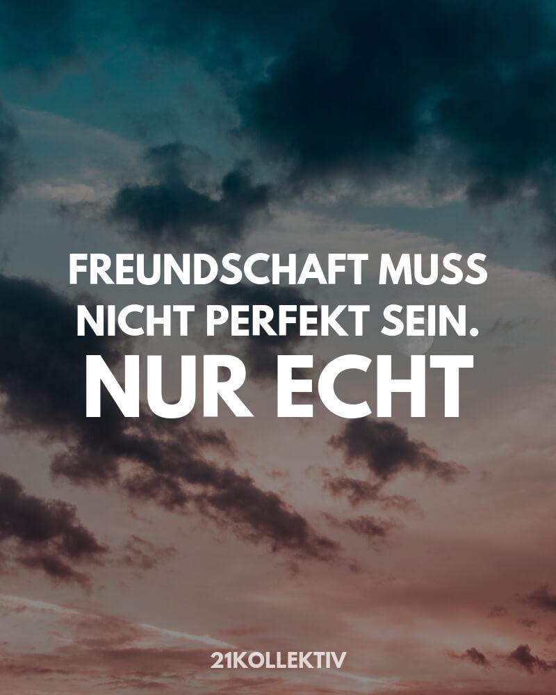 Freundschaft muss nicht perfekt sein. Nur echt. | Freundschaftssprüche von 21kollektiv