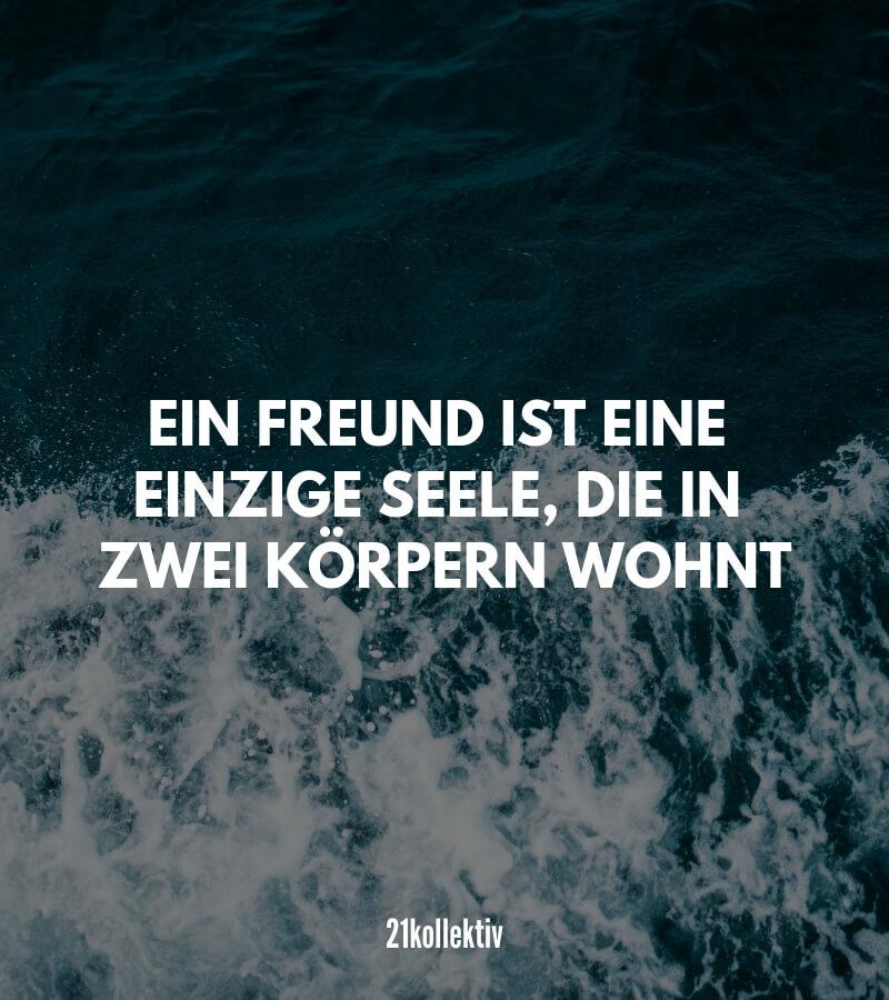 Ein Freund ist eine einzige Seele, die in zwei Körpern wohnt! | Mehr kurze Freundschaftssprüche, Zitate und Weisheiten findest du auf 21kollektiv.de