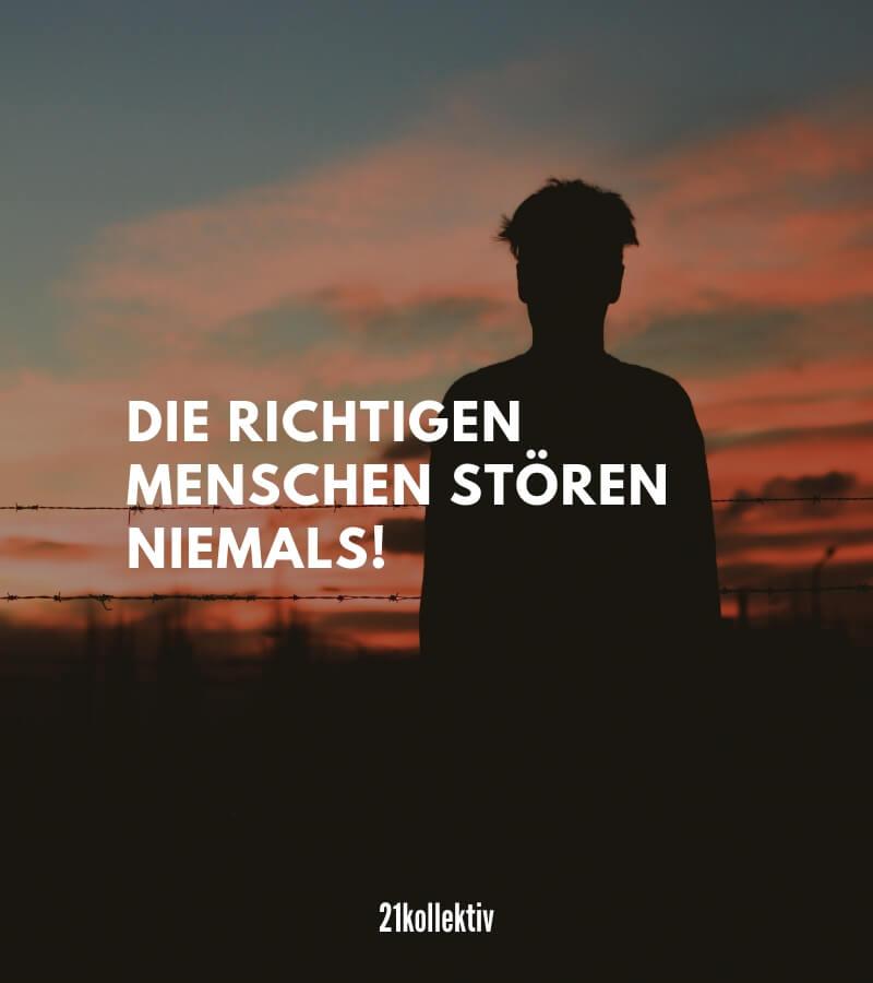Die richtigen Menschen stören niemals! | Mehr kurze Freundschaftssprüche, Zitate und Weisheiten findest du auf 21kollektiv.de