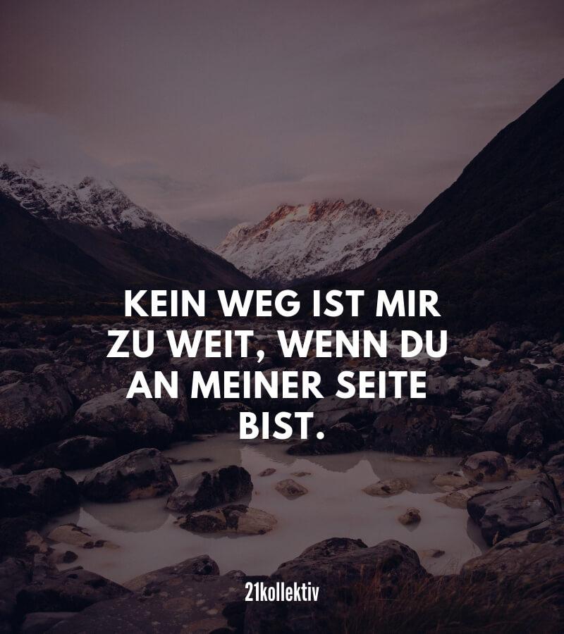 Kein Weg ist mir zu weit, wenn du an meiner Seite bist! | Mehr kurze Freundschaftssprüche, Zitate und Weisheiten findest du auf 21kollektiv.de