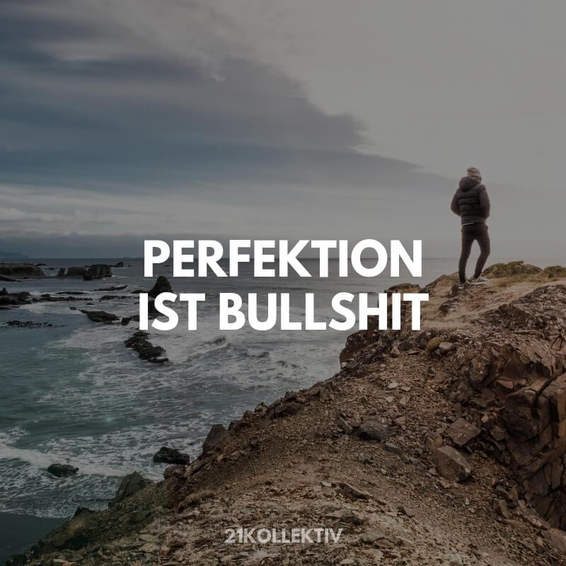 Perfektion ist Bullshit