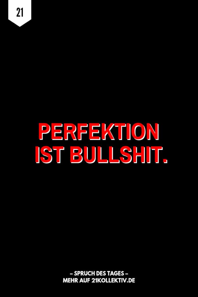 Perfektion ist Bullshit! | Der Spruch des Tages | Besuche unseren Blog, um mehr tolle Sprüche, schöne Zitate und inspirierende Lebensweisheiten zu entdecken. | 21kollektiv