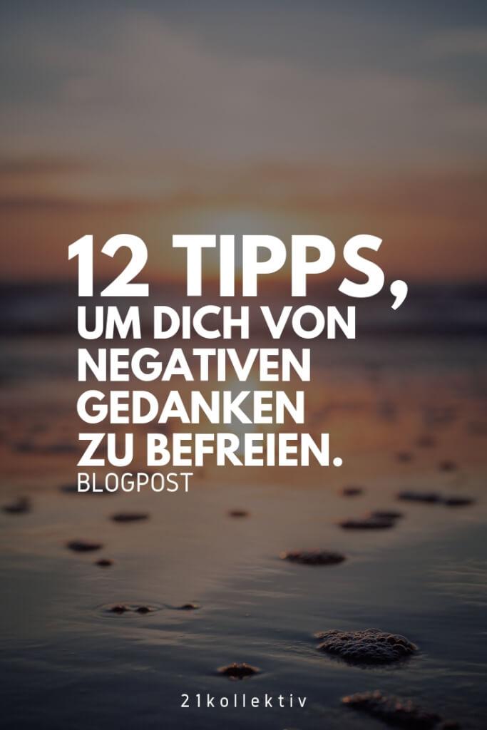 12 Tipps, um dich von negativen Gedanken zu befreien. | 21kollektiv | #Liebe #Glück #Trauer #NegativeGedanken #Affirmationen