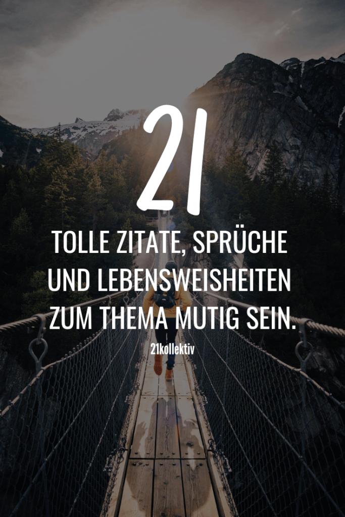 21 tolle Zitate, Sprüche und Lebensweisheiten zum Thema 'Mutig sein' | Vorbeischauen lohnt sich!