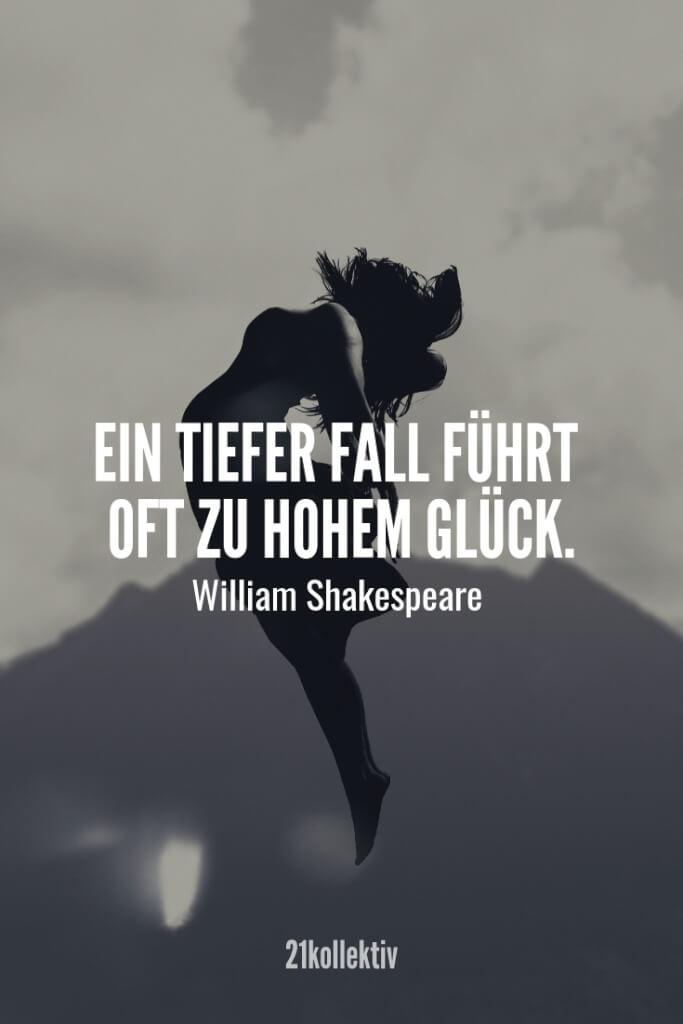 Ein tiefer Fall führt oft zu hohem Glück. – William Shakespeare | Finde und teile noch mehr schöne, aufmunternde Sprüche auf 21kollektiv