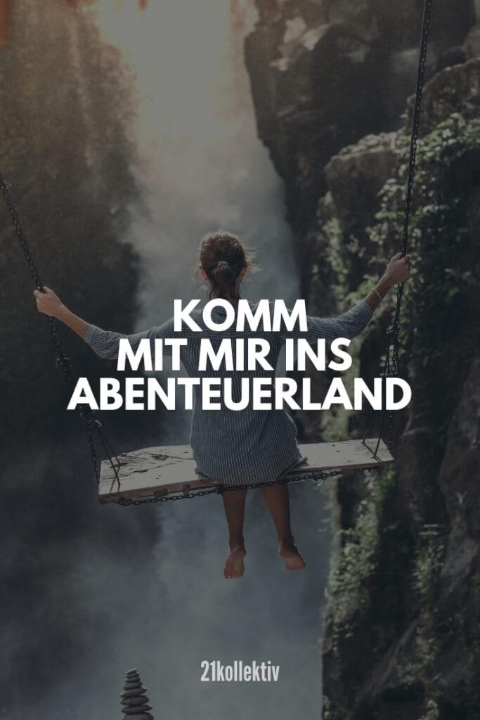 Komm mit mir ins Abenteuerland. | Finde und teile noch mehr schöne, aufmunternde Sprüche auf 21kollektiv