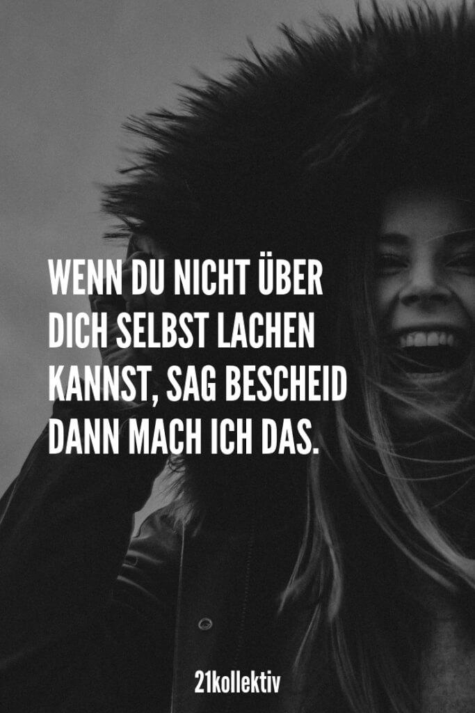 Wenn du nicht über dich selbst lachen kannst, dann sag bescheid. Ich mach das gern! | Finde noch mehr witzige & coole Sprüche, die dich zum lachen bringen werden, auf unserem Blog | 21kollektiv