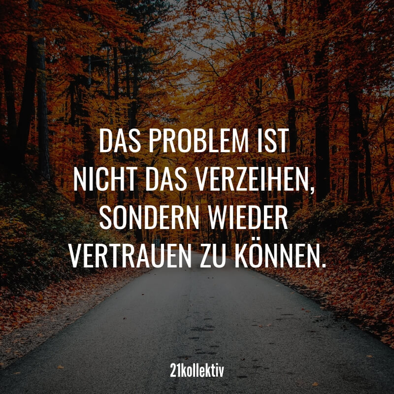 Das Problem ist nicht das verzeihen, sondern wieder vertrauen zu können. #spruch #liebe #liebeskummer #herzschmerz