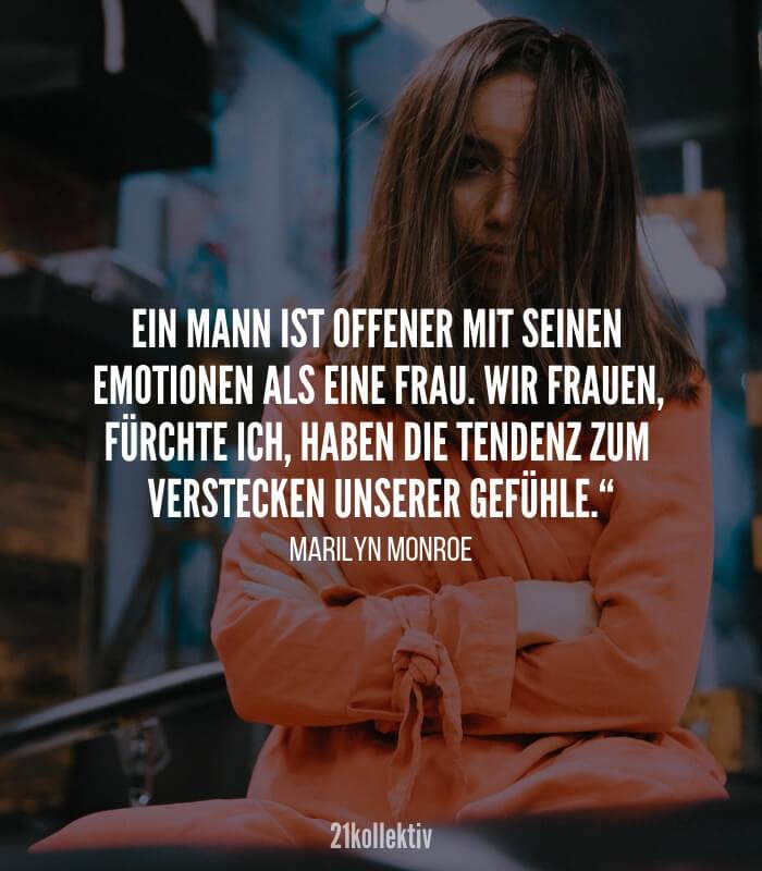 Ein Mann ist offener mit seinen Emotionen als eine Frau, Wir Frauen, fürchte ich, haben die Tendenz zum Verstecken unserer Gefühle. #Zitat von Marilyn Monroe
