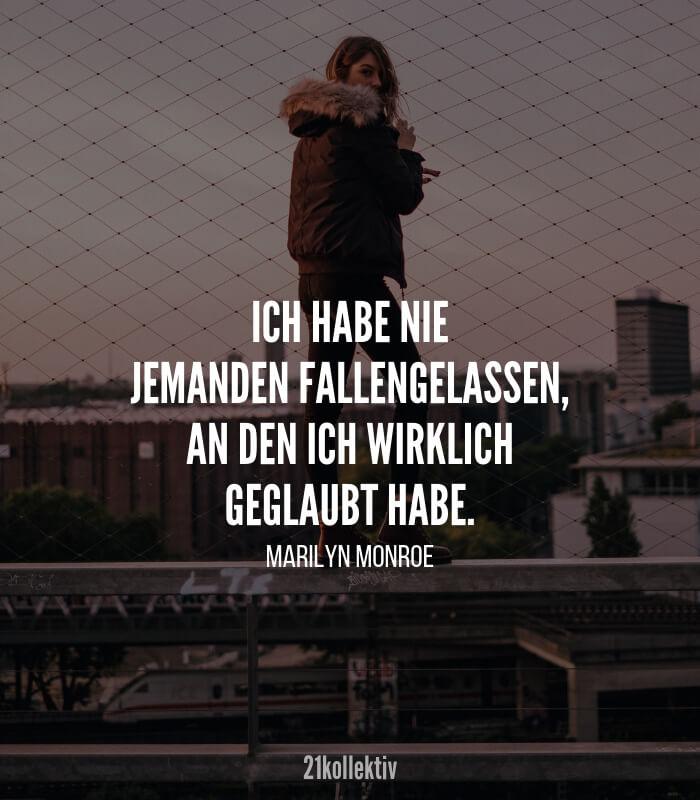 Ich habe nie jemanden fallengelassen, an den ich wirklich geglaubt habe. #Zitat von Marilyn Monroe