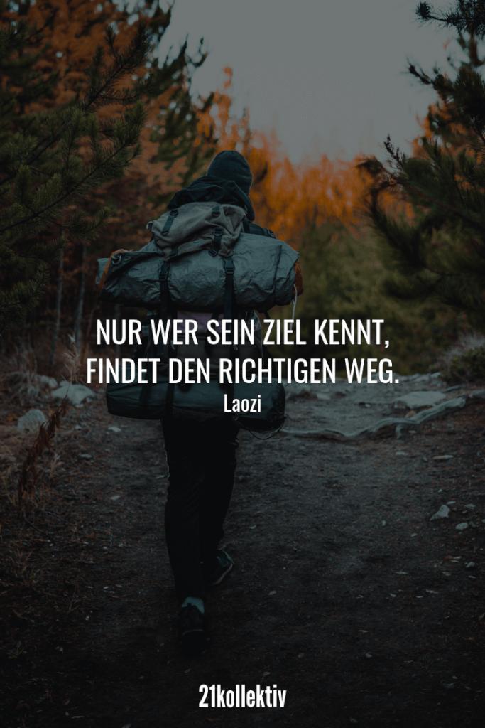 Nur wer sein Ziel kennt, findet den richtigen Weg. – Laozi | Die besten Sprüche der Welt für alle Lebenslagen (Liebe, Leben, Motivation, uvm.)