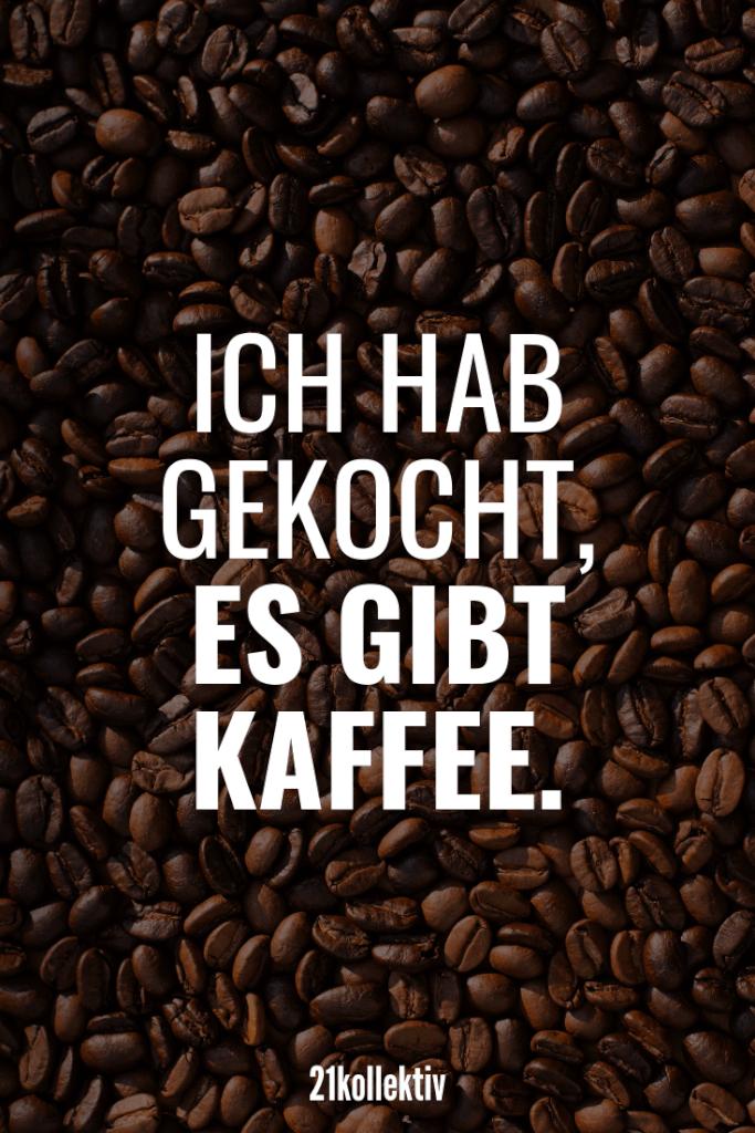 Ich habe gekocht, es gibt Kaffee. | Die besten Sprüche der Welt für alle Lebenslagen (Liebe, Leben, Motivation, uvm.)