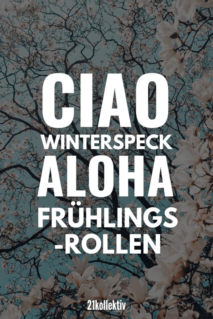 Ciao Winterspeck, Aloha Frühlingsrollen. | Finde noch mehr witzige & coole Sprüche, die dich zum lachen bringen werden, auf unserem Blog | 21kollektiv