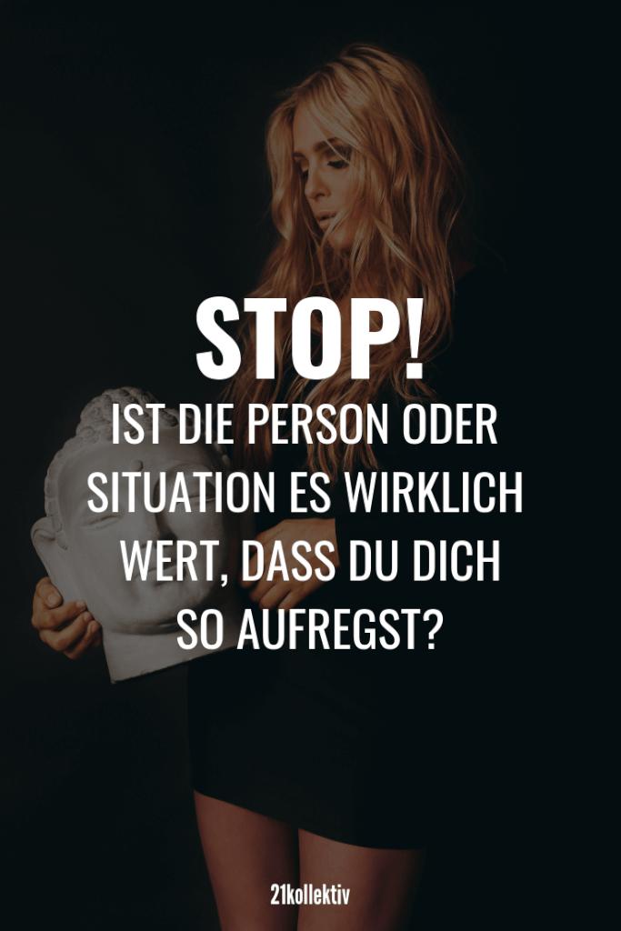 Stop! Ist die Person oder Situation es wirklich wert, dass du dich so aufregst. // Mehr tolle Sprüche und Lebensweisheiten über die Liebe, das Leben und Motivation findest du auf unserem Blog!