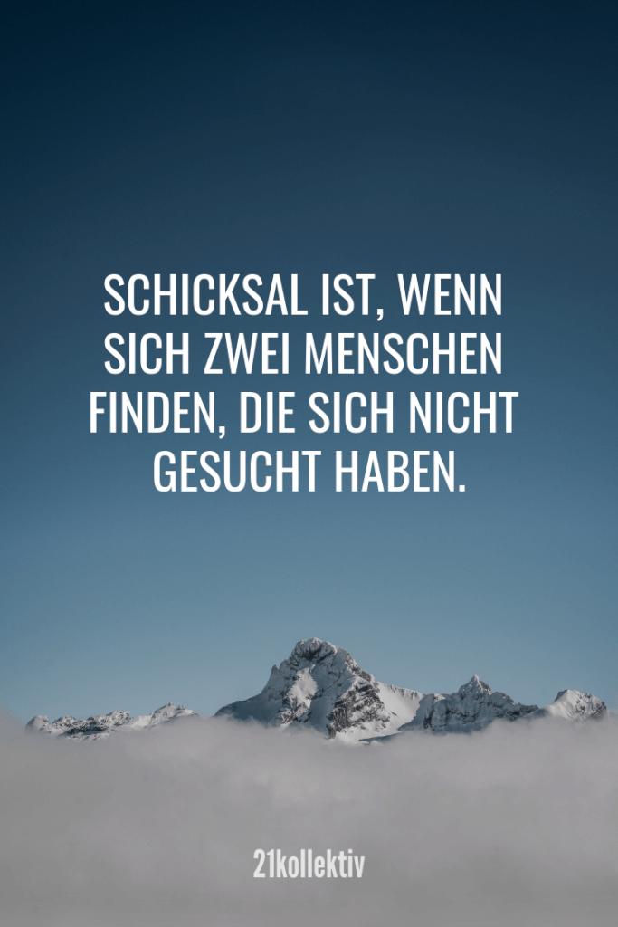 Schicksal ist, wenn sich zwei Menschen finden, die sich nicht gesucht haben.