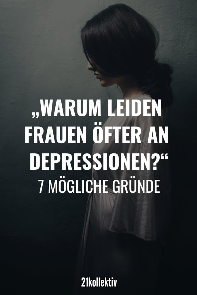 Warum sind Frauen öfter depressiv? 7 mögliche Gründe! | 21kollektiv | #depression #frauen #traurig #alleine