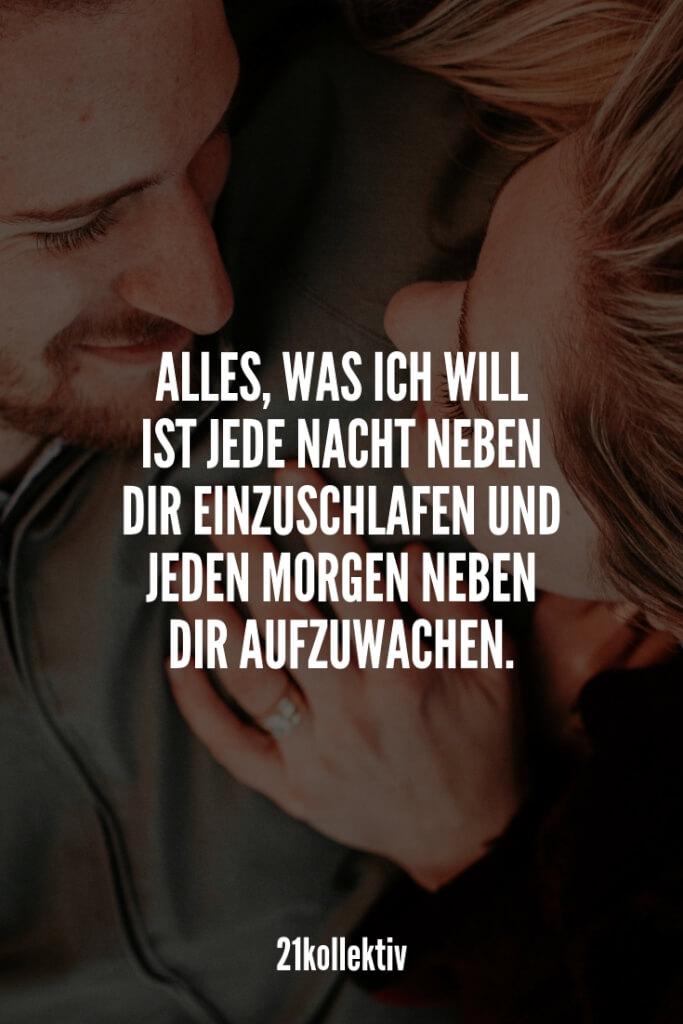 Alles, was ich will ist jeden Morgen neben dir aufzuwachen und jeden Abend neben dir einzuschlafen. | Entdecke mehr als 100 tolle Liebessprüche | 21kollektiv | #liebe #liebessprüche #glück