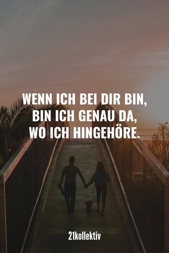 Wenn ich bei dir bin, bin ich genau das, wo ich hingehöre. | Entdecke mehr als 100 tolle Liebessprüche | 21kollektiv | #liebe #liebessprüche #glück