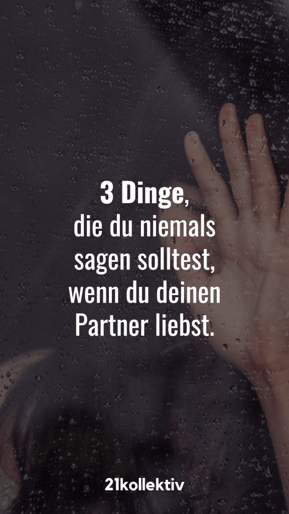 3 Dinge, die du in einer Beziehung niemals sagen solltest, wenn du willst, dass ihr eine gemeinsame Zukunft habt   21kollektiv   #dating #beziehungstipps #liebe