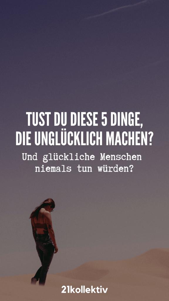 Erfahre, was glückliche Menschen niemals tun und einfach anders machen als unglückliche Menschen. | 21kollektiv | #glück #alleine #traurig #single