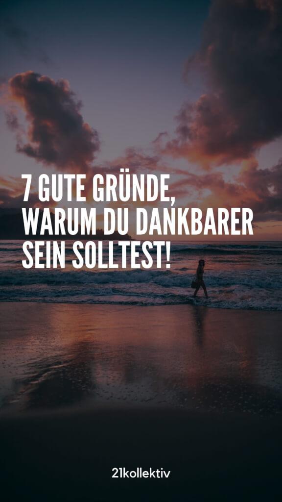 Entdecke 7 gute Gründe, warum du dankbarer für dein Leben sein solltest... | 21kollektiv | #dankbarkeit #achtsamkeit