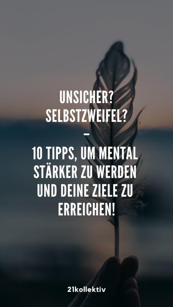 Unsicher? Selbstzweifel? 10 Tipps, um mental stärker zu werden und deine Ziele zu erreichen! | 21kollektiv