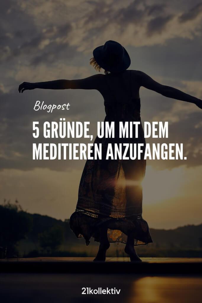 5 gute Gründe, um noch heute mit dem Meditieren anzufangen   21kollektiv   #meditation #achtsamkeit #dankbarkeit #lebenimjetzt