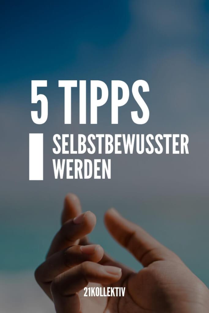 Du willst selbstbewusster werden? Diese 5 Tipps können dir dabei helfen! | 21kollektiv