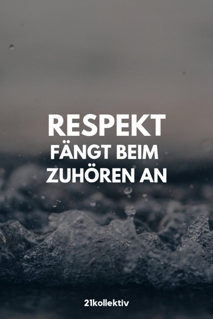 Respekt fängt beim zuhören an! | Der Spruch des Tages | Besuche unseren Blog, um mehr tolle Sprüche, schöne Zitate und inspirierende Lebensweisheiten zu entdecken. | 21kollektiv