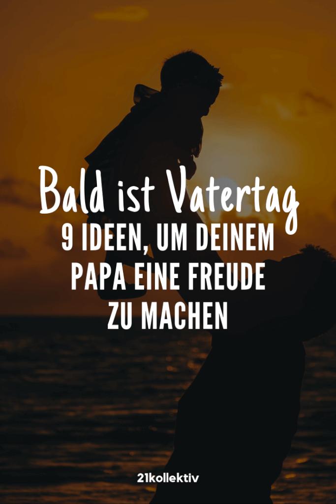 9 Ideen, um deinem Papa am Vatertag eine Freude zu machen | 21kollektiv