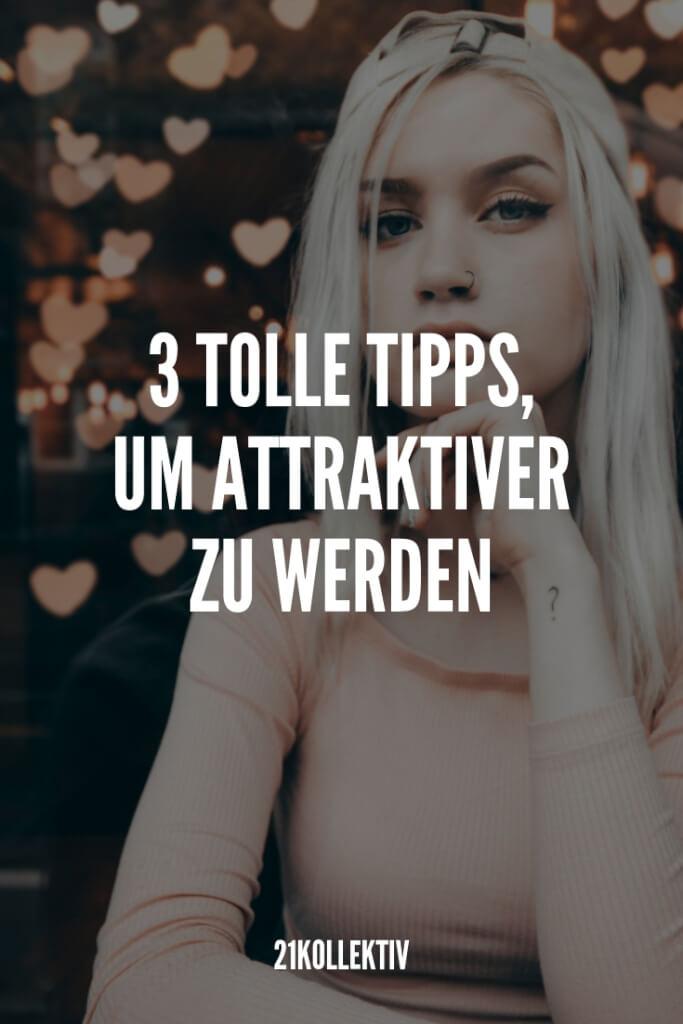 3 tolle Tipps, um attraktiver zu werden. | 21kollektiv #selbstliebe #akzeptanz #attraktiver #tipp