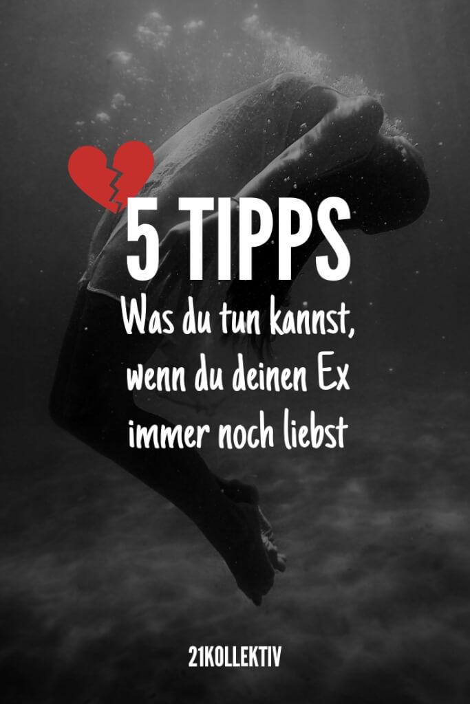 5 Tipps – Was du tun kannst, wenn du deinen Ex immer noch liebst | 21kollektiv