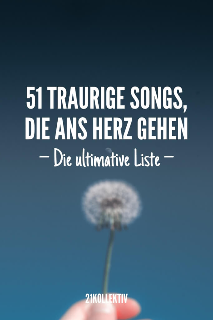 51 traurige Lieder, die herzzerreißend schön sind und dich aufmuntern werden | 21kollektiv