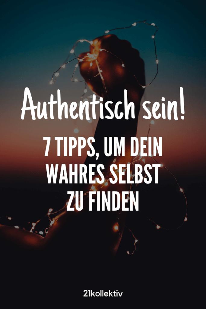 Authentisch sein: 7 Tipps, um dein wahres Selbst zu finden   21kollektiv