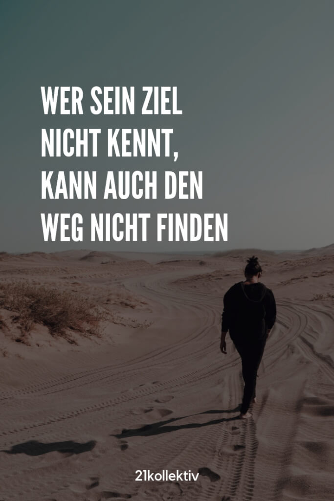 Wer sein Ziel nicht kennt, kann auch den Weg nicht finden. | Entdecke schöne Sprüche, tolle Zitate und inspirierende Weisheiten auf unserem Blog | 21kollektiv