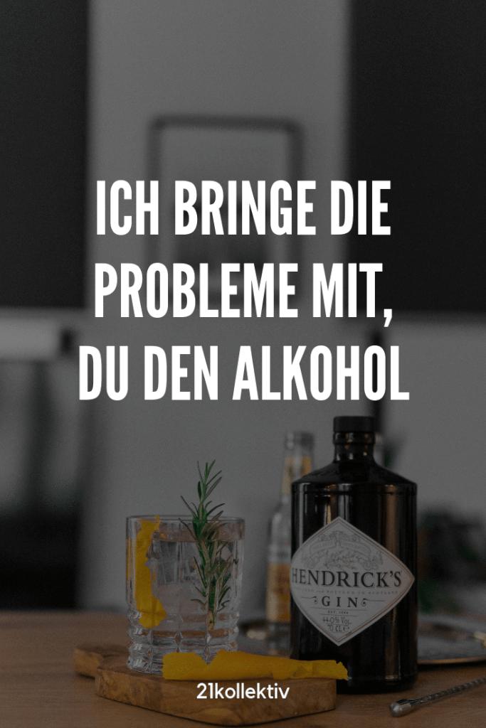 Ich bringe die Probleme mit, du den Alkohol. | Besuche die Webseite, um mehr tolle Sprüche, schöne Zitate und inspirierende Lebensweisheiten zu entdecken. | 21kollektiv