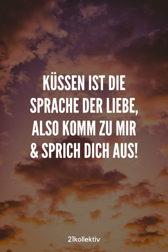 Küssen ist die Sprache der Liebe, also komm her und sprich dich aus. | Besuche die Webseite, um mehr tolle Sprüche, schöne Zitate und inspirierende Lebensweisheiten zu entdecken. | 21kollektiv
