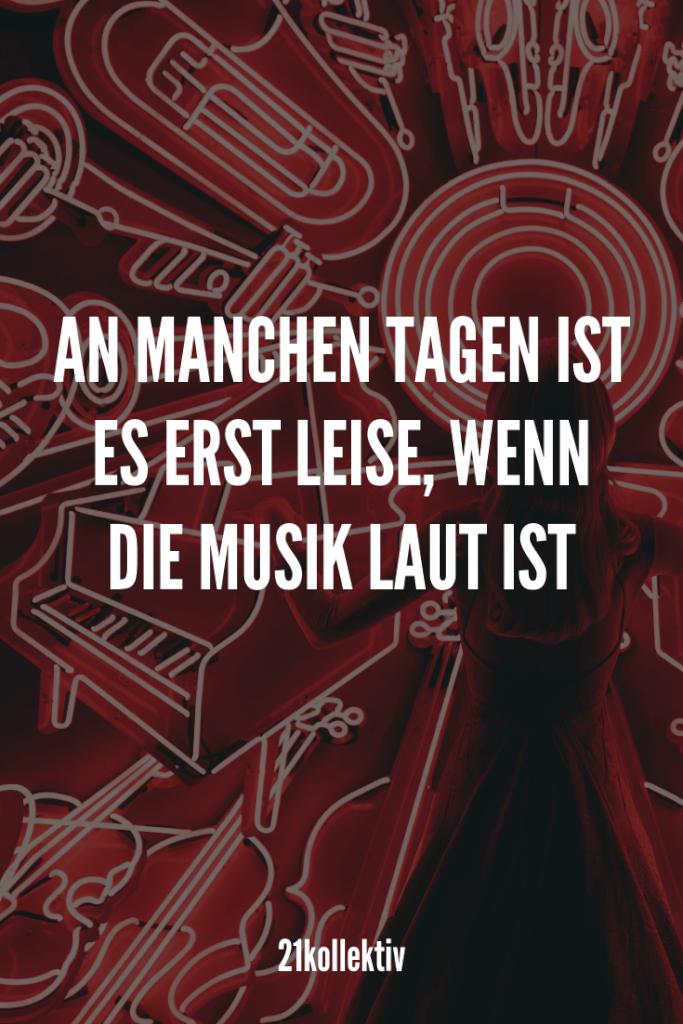 An manchen Tagen ist es erst leise, wenn die Musik laut ist | 21kollektiv | #sprueche
