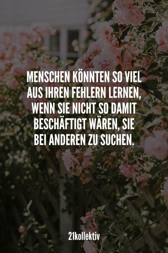 Menschen könnten so viel aus ihren Fehlern lernen, wenn sie nicht so damit beschäftigt wären, sie bei anderen zu suchen. | 21kollektiv | #lebensweisheit #sprüche #weisheit