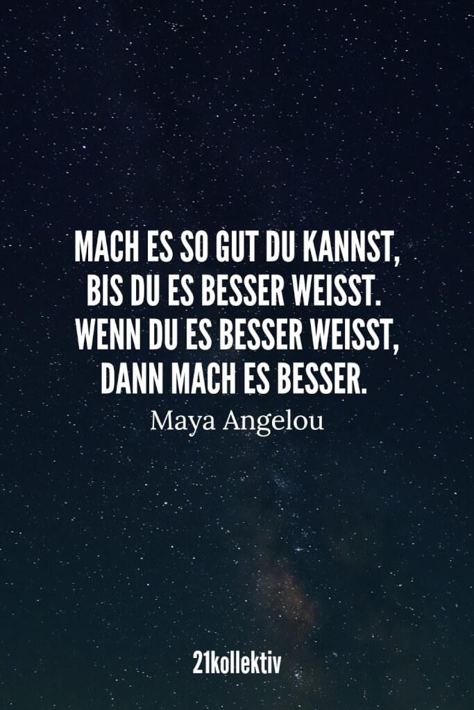 Mach es so gut du kannst, bis du es besser weißt. Wenn du es besser weißt, mach es besser. – Maya Angelou | 21kollektiv | #lebensweisheit #sprüche #weisheit
