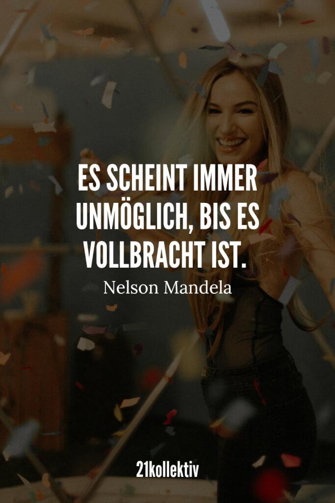 Es scheint immer unmöglich, bis es vollbracht ist. – Nelson Mandela | 21kollektiv | #lebensweisheit #sprüche #weisheit