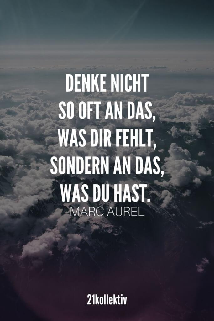 Denke nicht so oft an das, was dir fehlt, sondern an das, was du hast. – Marc Aurel | Lebensweisheit zum Nachdenken // 21kollektiv #spruch