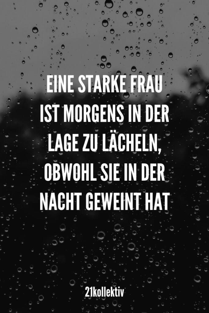Eine starke Frau ist morgens in der Lage zu lächeln, obwohl sie in der Nacht geweint hat. | 21kollektiv | #kummer #liebe