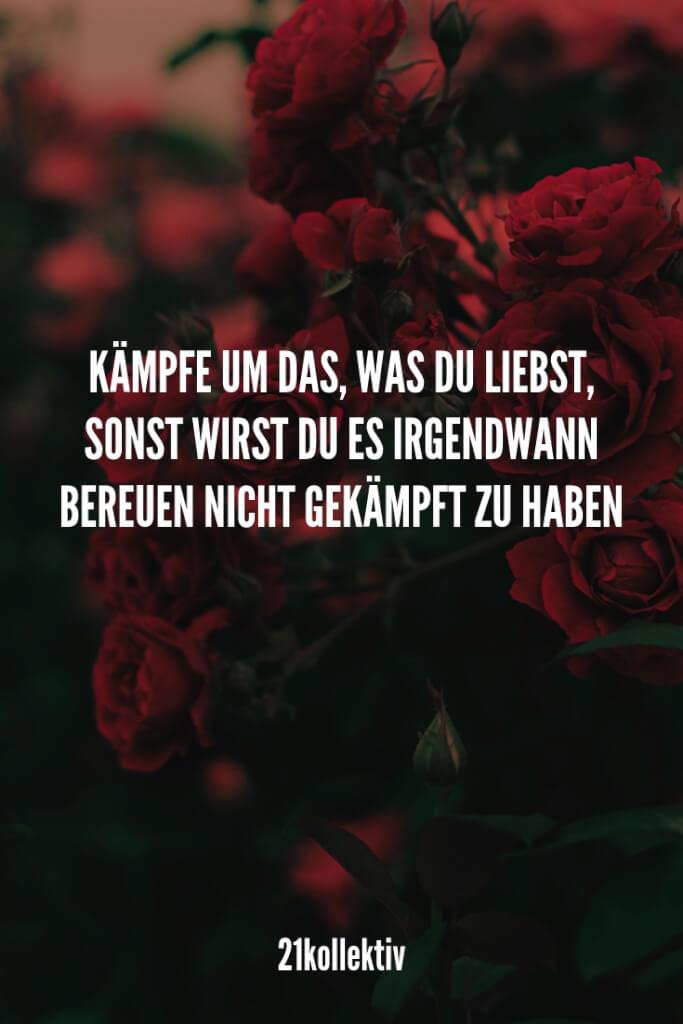 Kämpfe um das, was du liebst, sonst wirst du es irgendwann bereuen nicht gekämpft zu haben! // Finde und teile inspirierende Zitate, #Sprüche und #Lebensweisheiten auf 21kollektiv.de