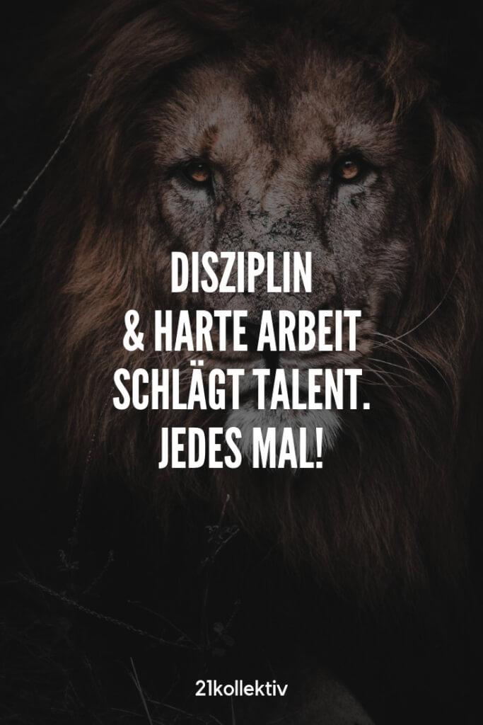 Disziplin und harte Arbeit schlägt Talent. Jedes Mal. | #lebensweisheit | 21kollektiv