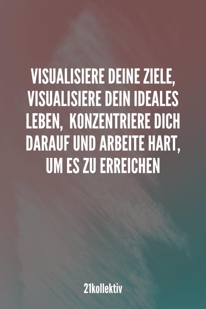 Visualisiere deine Ziele, visualisiere dein ideales Leben,  konzentriere dich darauf und arbeite hart, um es zu erreichen. #Motivation