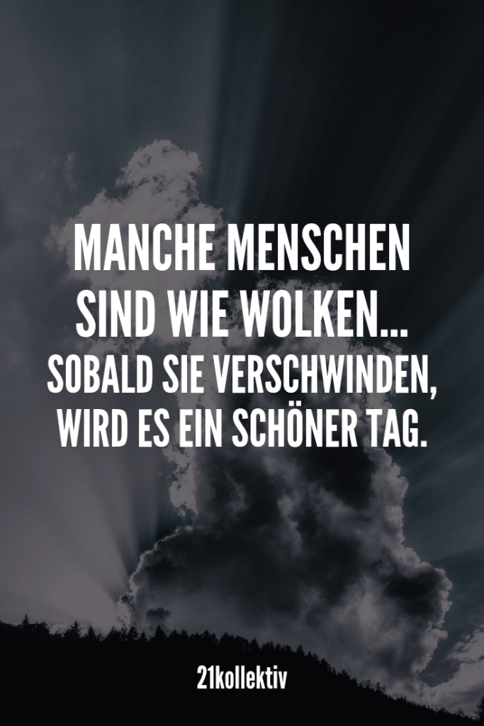 Manche Menschen sind wie Wolken... Sobald sie verschwinden, wird es ein schöner Tag. |21kollektiv