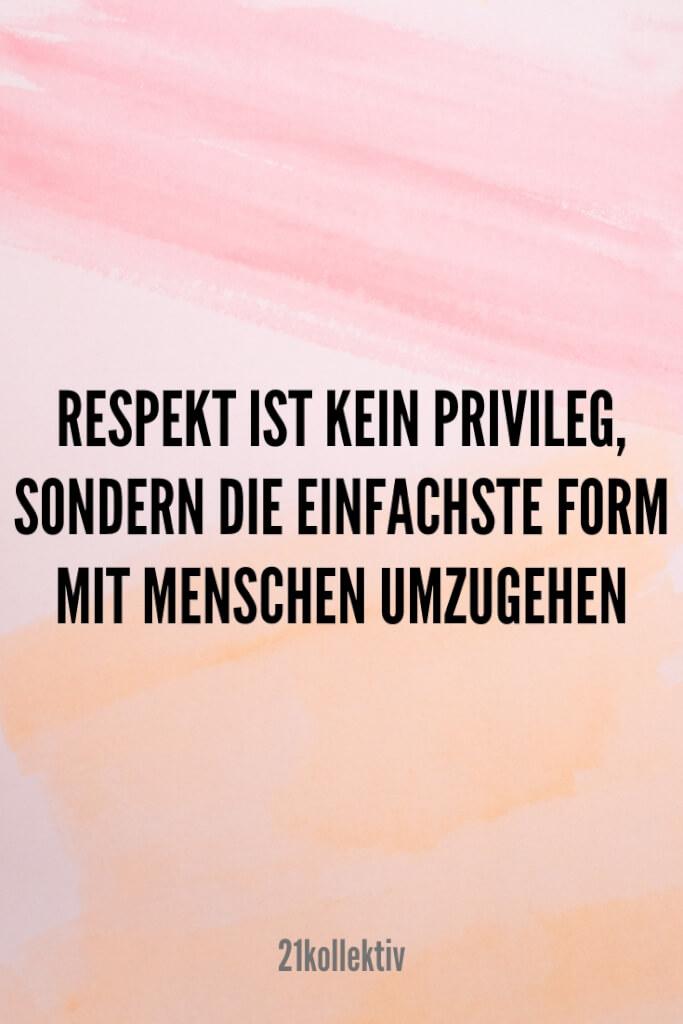 Respekt ist kein Privileg, sondern die einfachste Form mit Menschen umzugehen. | 21kollektiv
