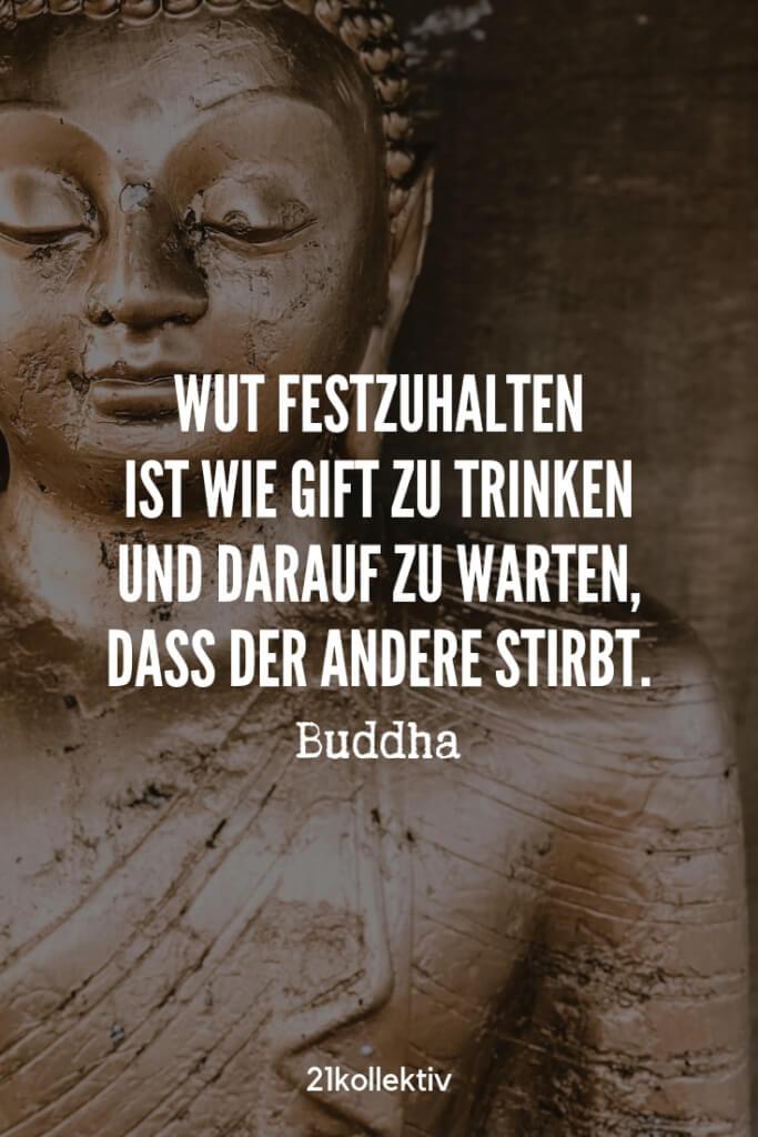 Wut festhalten ist wie Gift zu trinken und darauf zu warten, dass der Andere stirbt. – Buddha | Entdecke mehr weise Sprüche über die Liebe und Leben | 21kollektiv